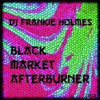 DJ Frankie Holmes ~ PRESENTS ~ Black Market Afterburner ~ EDM ! ~-dj-frankie-holmes-song-art-black-market-afterburner-2019.jpg