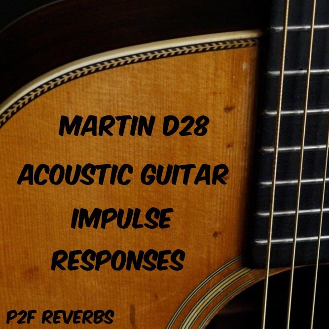 P2F Reverbs Releases Martin D-28 Acoustic Guitar Impulse Responses!