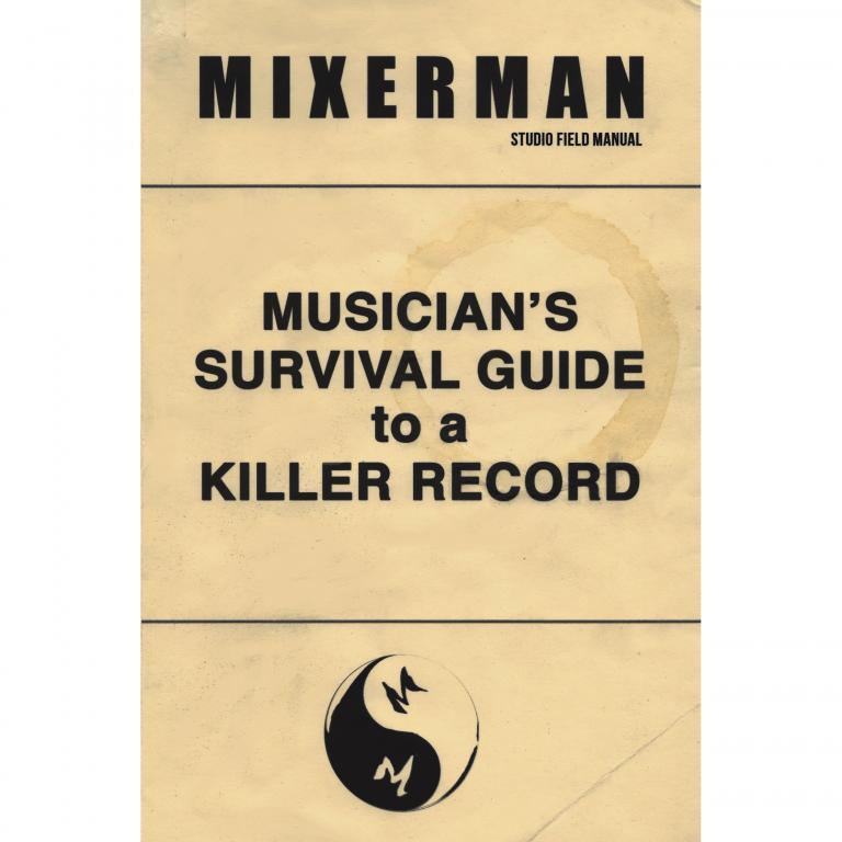 Mixerman Musicians Survival Guide To A Killer Record